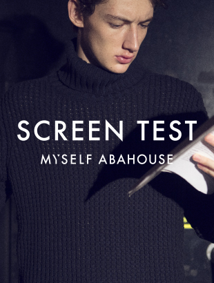 SCREEN TEST|MYSELF ABAHOUSE