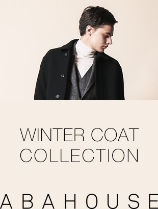 ABAHOUSE「WINTER COAT COLLECTION」
